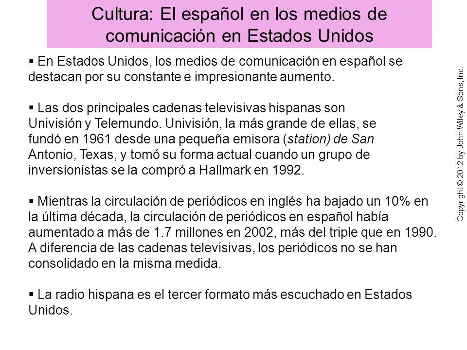 Cultura: El español en los medios de comunicación en Estados Unidos Copyright © 2012 by John Wiley & Sons, Inc.