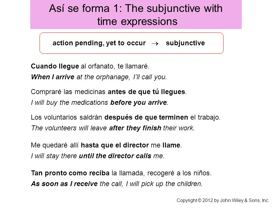Así se forma 1: The subjunctive with time expressions Cuando llegue al orfanato, te llamaré.