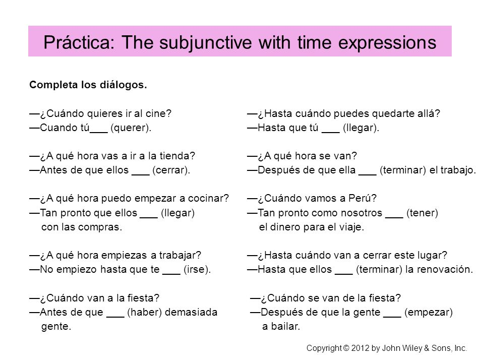 Práctica: The subjunctive with time expressions Completa los diálogos.