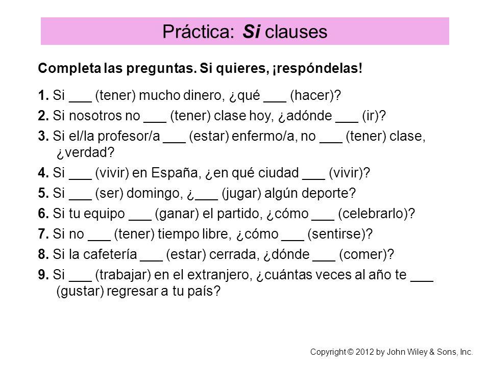 Práctica: Si clauses Completa las preguntas. Si quieres, ¡respóndelas.