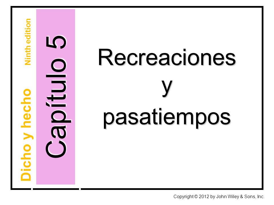 Capítulo 5 Recreacionesypasatiempos Copyright © 2012 by John Wiley & Sons, Inc.
