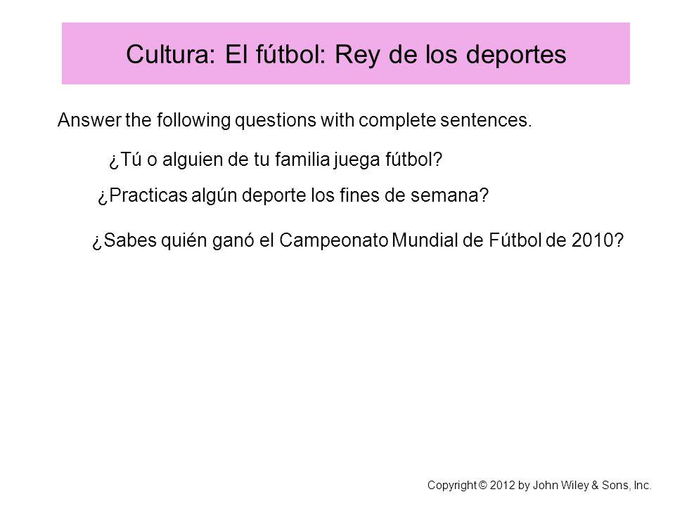 Cultura: El fútbol: Rey de los deportes Answer the following questions with complete sentences.