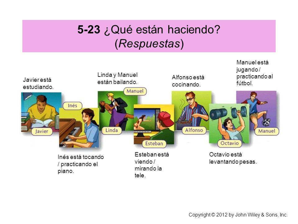 5-23 ¿Qué están haciendo.(Respuestas) Javier está estudiando.