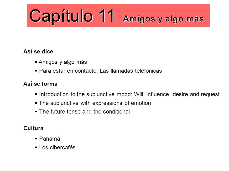 Así se dice Amigos y algo más Para estar en contacto: Las llamadas telefónicas Así se forma Introduction to the subjunctive mood: Will, influence, des