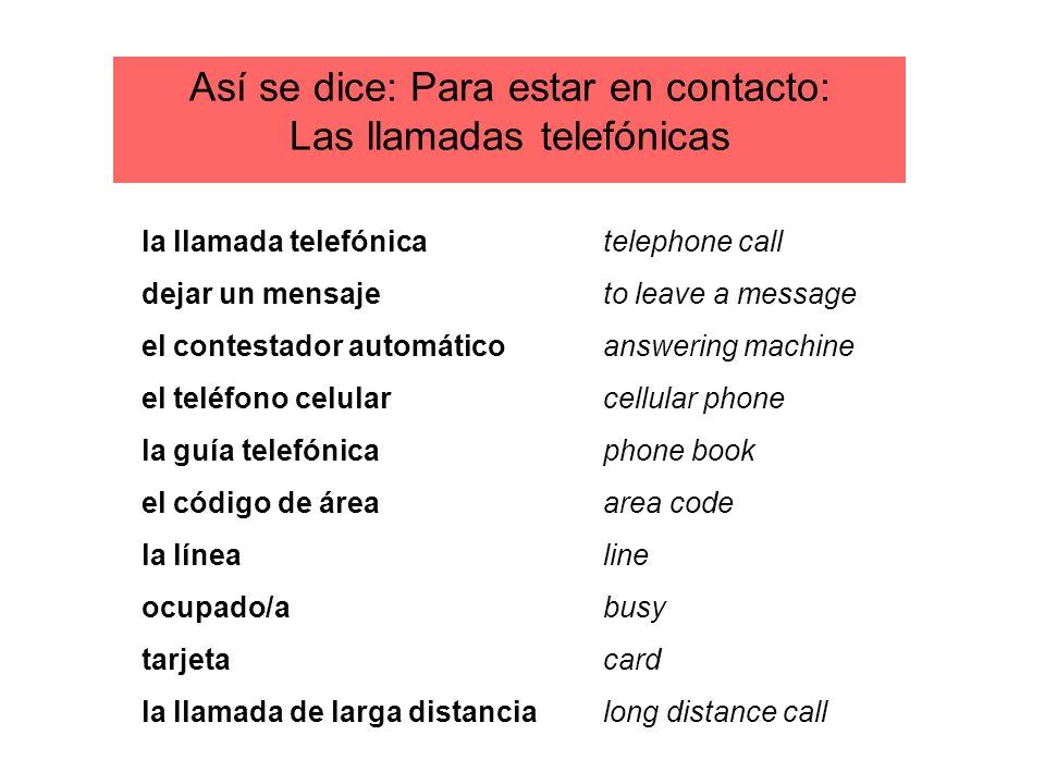 Así se dice: Para estar en contacto: Las llamadas telefónicas la llamada telefónica dejar un mensaje el contestador automático el teléfono celular la