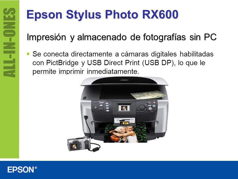 Epson Stylus Photo RX600 Impresión y almacenado de fotografías sin PC Se conecta directamente a cámaras digitales habilitadas con PictBridge y USB Dir