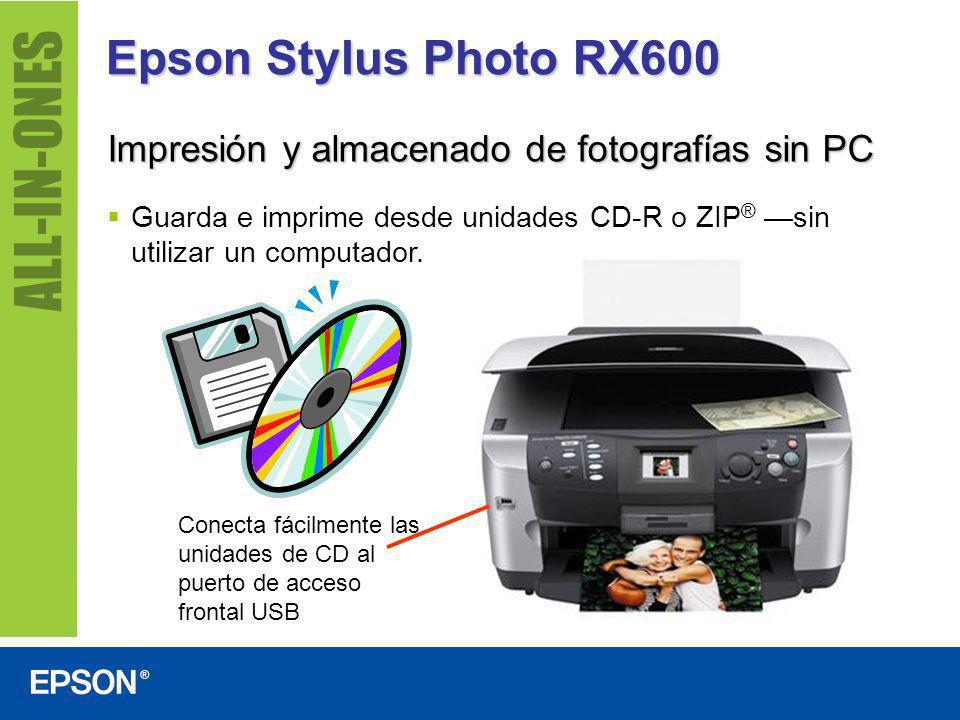 Epson Stylus Photo RX600 Impresión y almacenado de fotografías sin PC Guarda e imprime desde unidades CD-R o ZIP ® sin utilizar un computador. Conecta