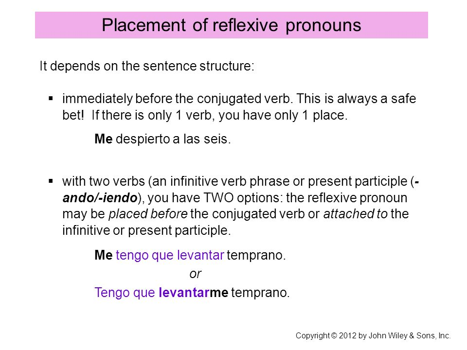 Placement of reflexive pronouns It depends on the sentence structure: with two verbs (an infinitive verb phrase or present participle (- ando/-iendo),