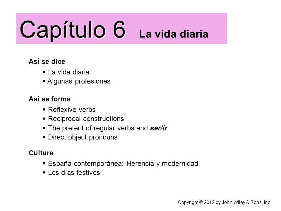 Capítulo 6 Capítulo 6 La vida diaria Así se dice La vida diaria Algunas profesiones Cultura España contemporánea: Herencia y modernidad Los días festi
