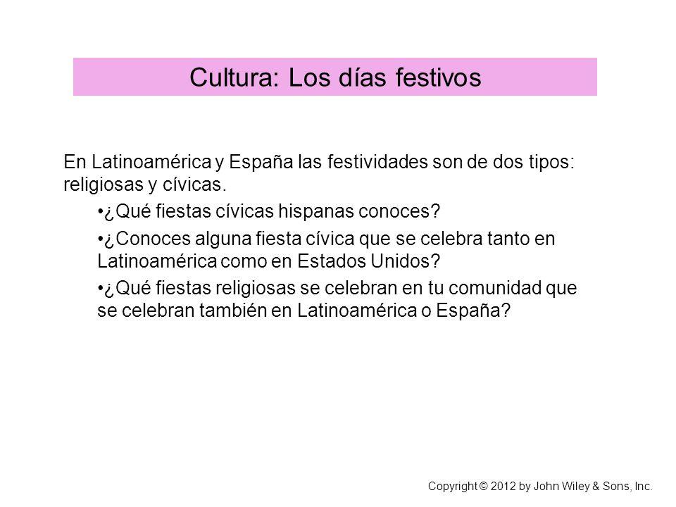 Cultura: Los días festivos Copyright © 2012 by John Wiley & Sons, Inc. En Latinoamérica y España las festividades son de dos tipos: religiosas y cívic