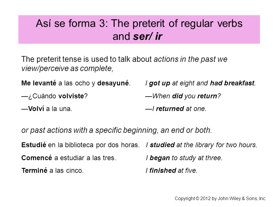 Así se forma 3: The preterit of regular verbs and ser/ ir The preterit tense is used to talk about actions in the past we view/perceive as complete, M