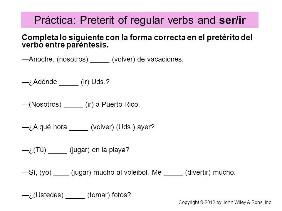 Práctica: Preterit of regular verbs and ser/ir Completa lo siguiente con la forma correcta en el pretérito del verbo entre paréntesis. Anoche, (nosotr