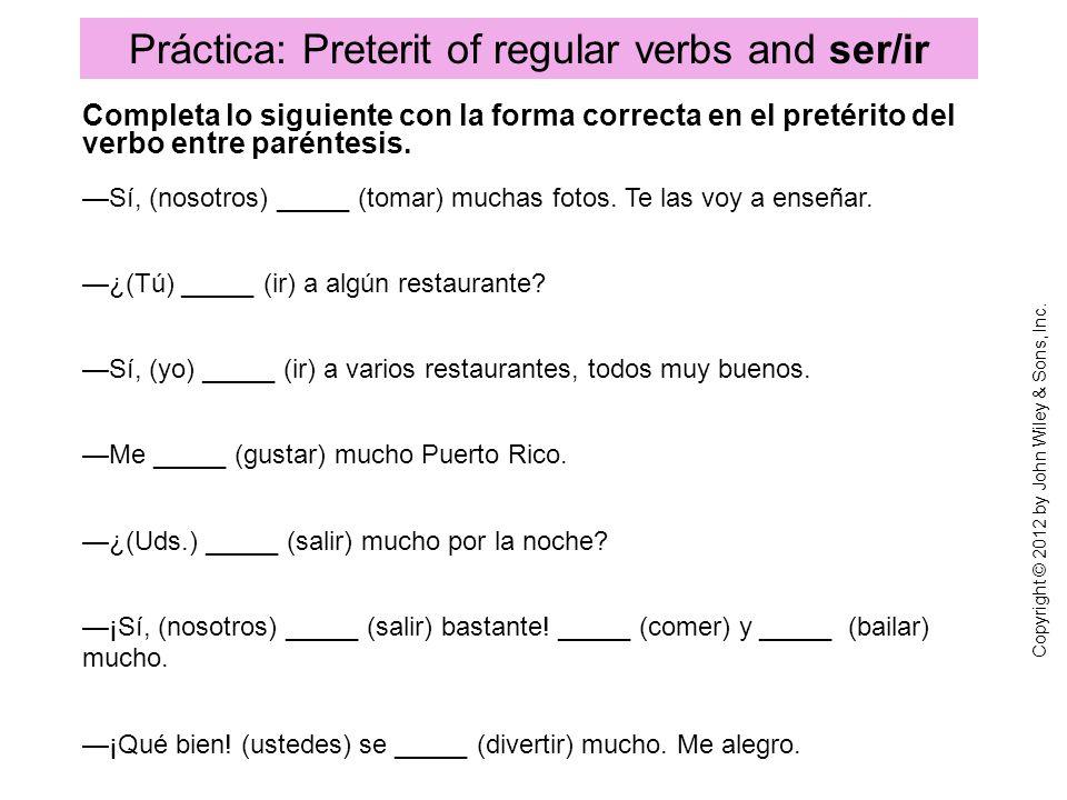 Práctica: Preterit of regular verbs and ser/ir Completa lo siguiente con la forma correcta en el pretérito del verbo entre paréntesis. Sí, (nosotros)