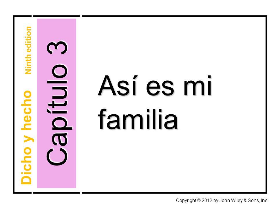Capítulo 3 Copyright © 2012 by John Wiley & Sons, Inc. Así es mi familia Dicho y hecho Ninth edition
