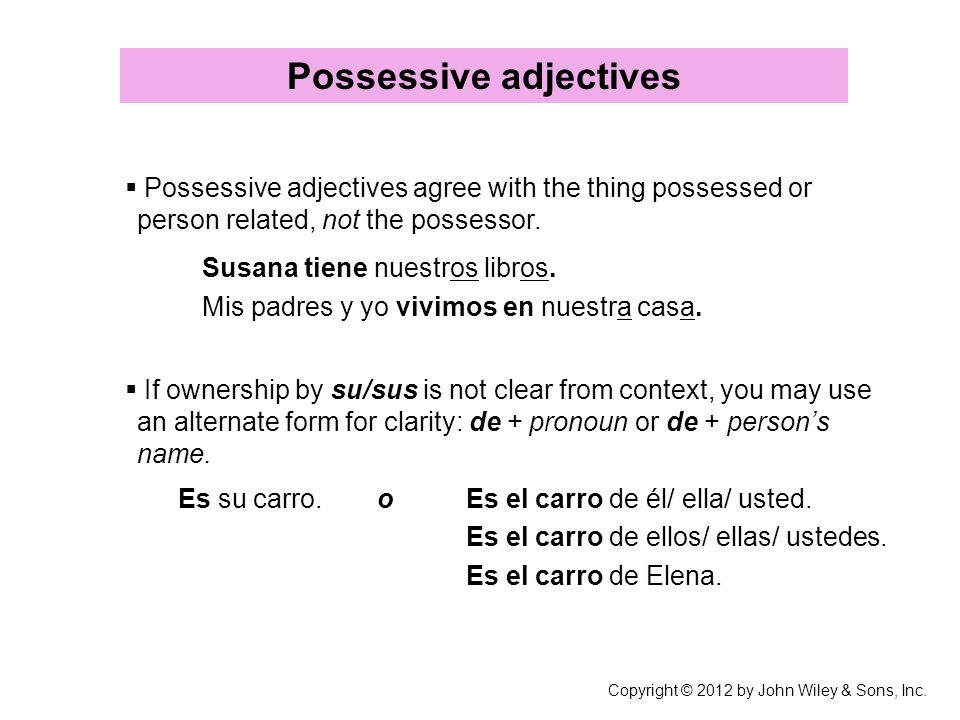 Possessive adjectives Possessive adjectives agree with the thing possessed or person related, not the possessor. Susana tiene nuestros libros. Mis pad