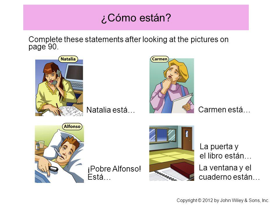 ¿Cómo están? Complete these statements after looking at the pictures on page 90. Carmen está… La puerta y el libro están… La ventana y el cuaderno est