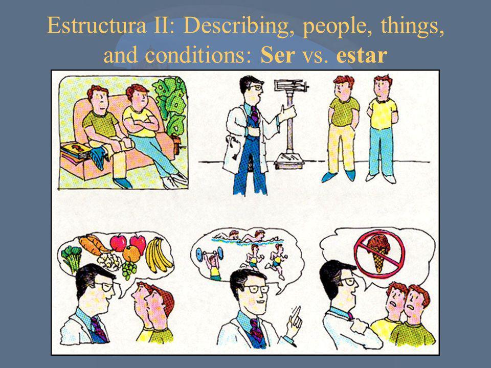 Estructura II: Describing, people, things, and conditions: Ser vs. estar