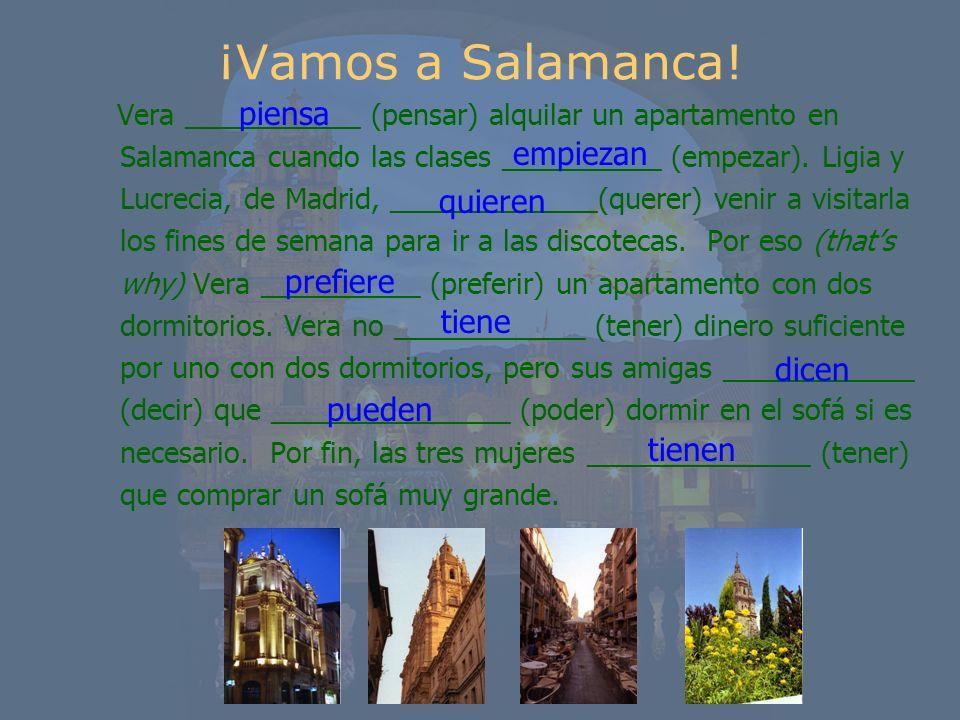 ¡Vamos a Salamanca! Vera ___________ (pensar) alquilar un apartamento en Salamanca cuando las clases __________ (empezar). Ligia y Lucrecia, de Madrid