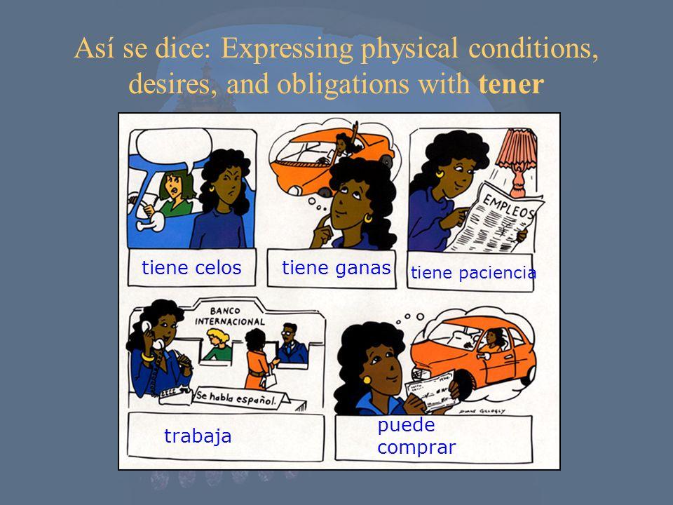 Así se dice: Expressing physical conditions, desires, and obligations with tener tiene celostiene ganas tiene paciencia trabaja puede comprar