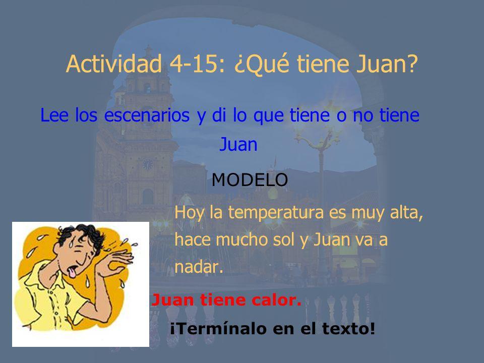 Actividad 4-15: ¿Qué tiene Juan? Lee los escenarios y di lo que tiene o no tiene Juan MODELO Hoy la temperatura es muy alta, hace mucho sol y Juan va