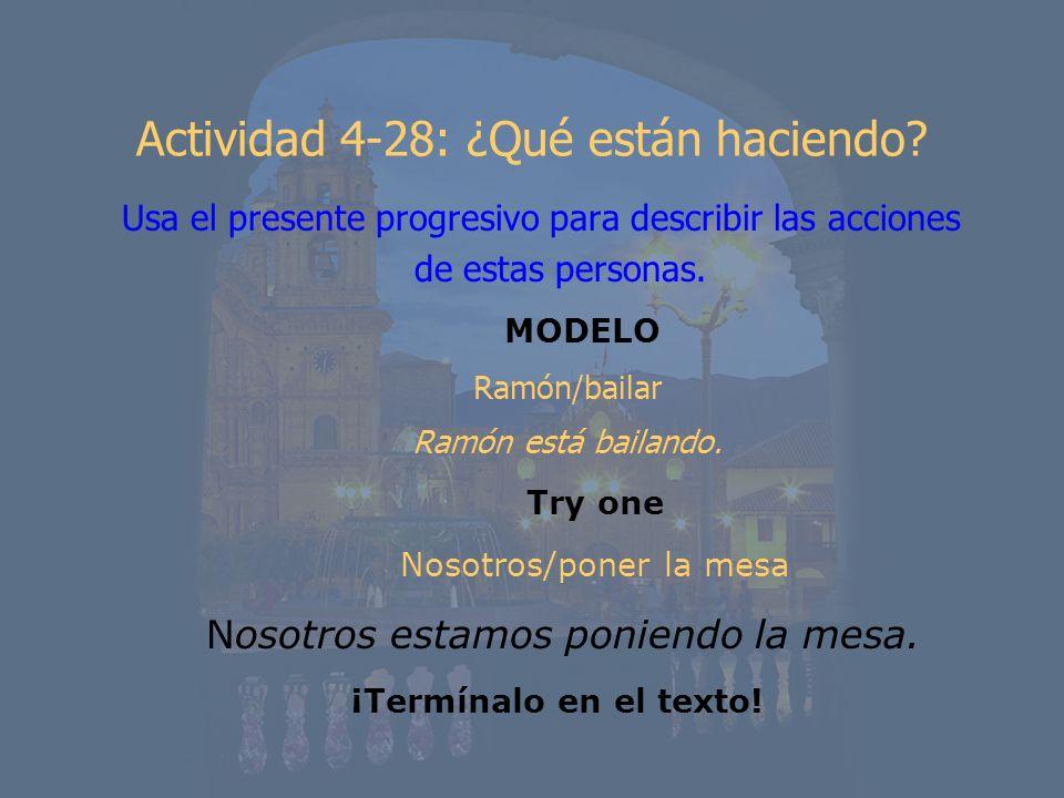 Actividad 4-28: ¿Qué están haciendo? Usa el presente progresivo para describir las acciones de estas personas. MODELO Ramón/bailar Ramón está bailando