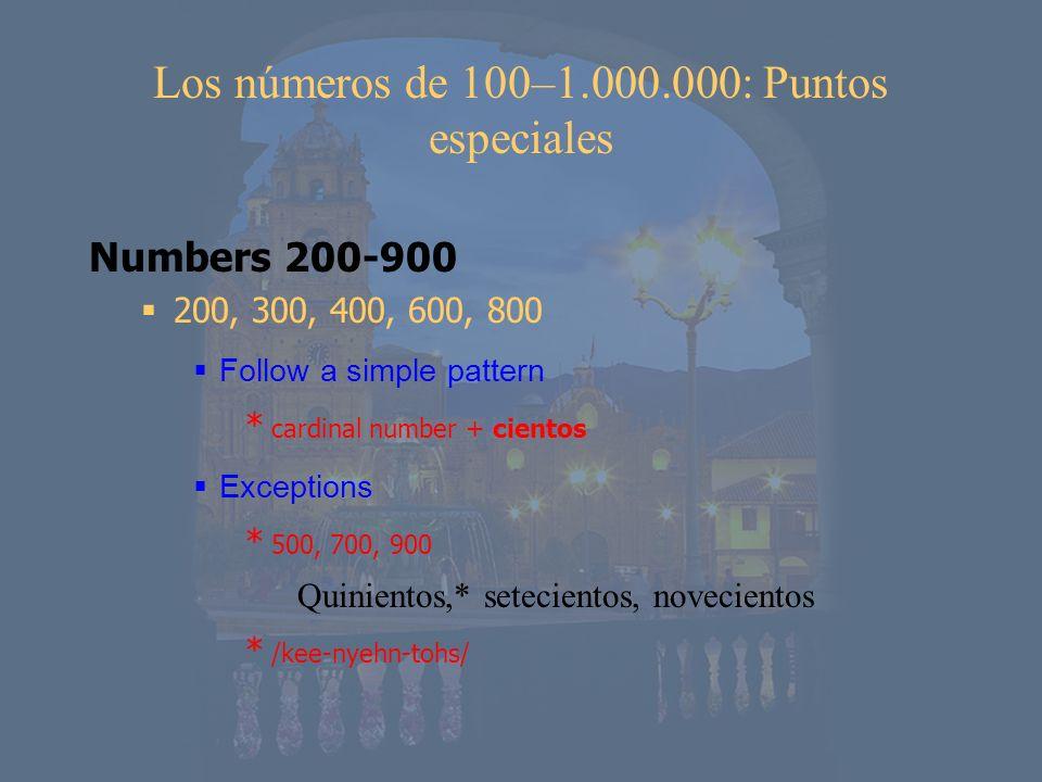 Los números de 100–1.000.000: Puntos especiales Numbers 200-900 200, 300, 400, 600, 800 Follow a simple pattern * cardinal number + cientos Exceptions