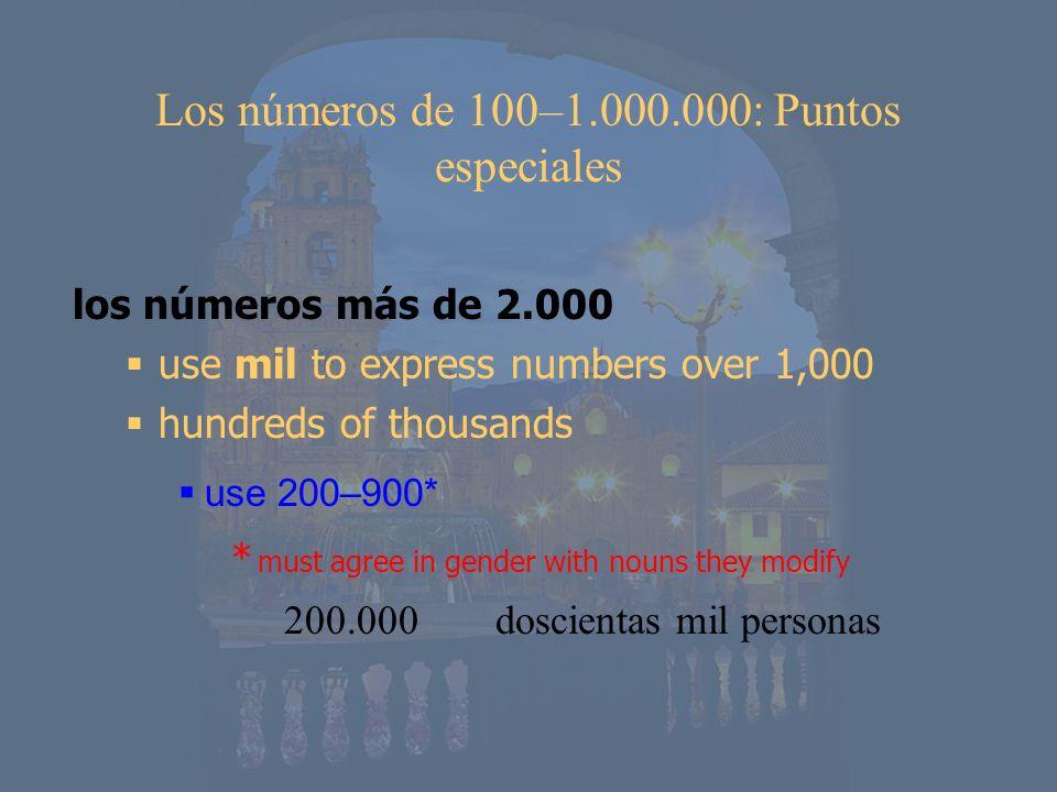 Los números de 100–1.000.000: Puntos especiales los números más de 2.000 use mil to express numbers over 1,000 hundreds of thousands use 200–900* * mu