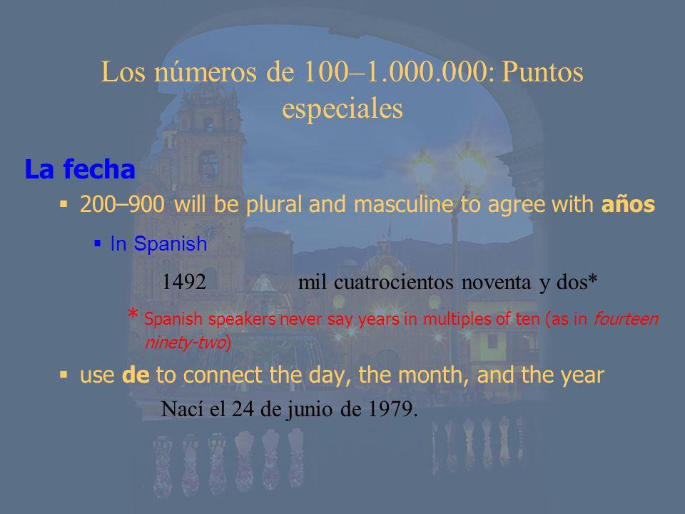 Los números de 100–1.000.000: Puntos especiales La fecha 200–900 will be plural and masculine to agree with años In Spanish 1492mil cuatrocientos nove