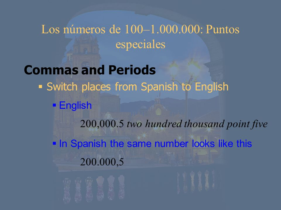 Los números de 100–1.000.000: Puntos especiales Commas and Periods Switch places from Spanish to English English 200,000.5 two hundred thousand point