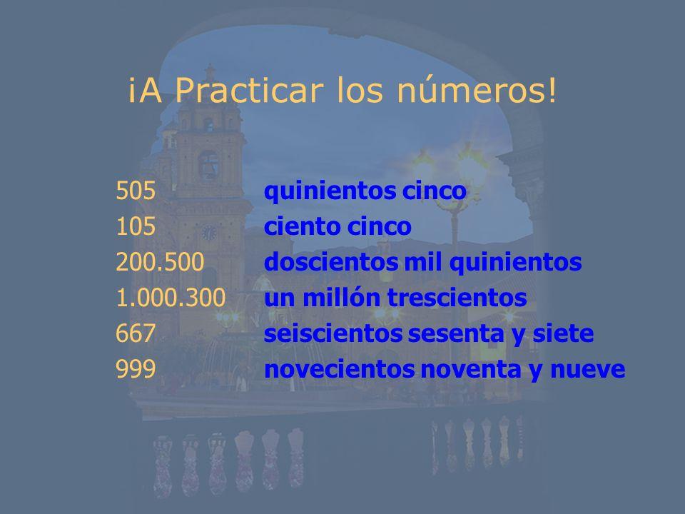 ¡A Practicar los números! 505 105 200.500 1.000.300 667 999 quinientos cinco ciento cinco doscientos mil quinientos un millón trescientos seiscientos