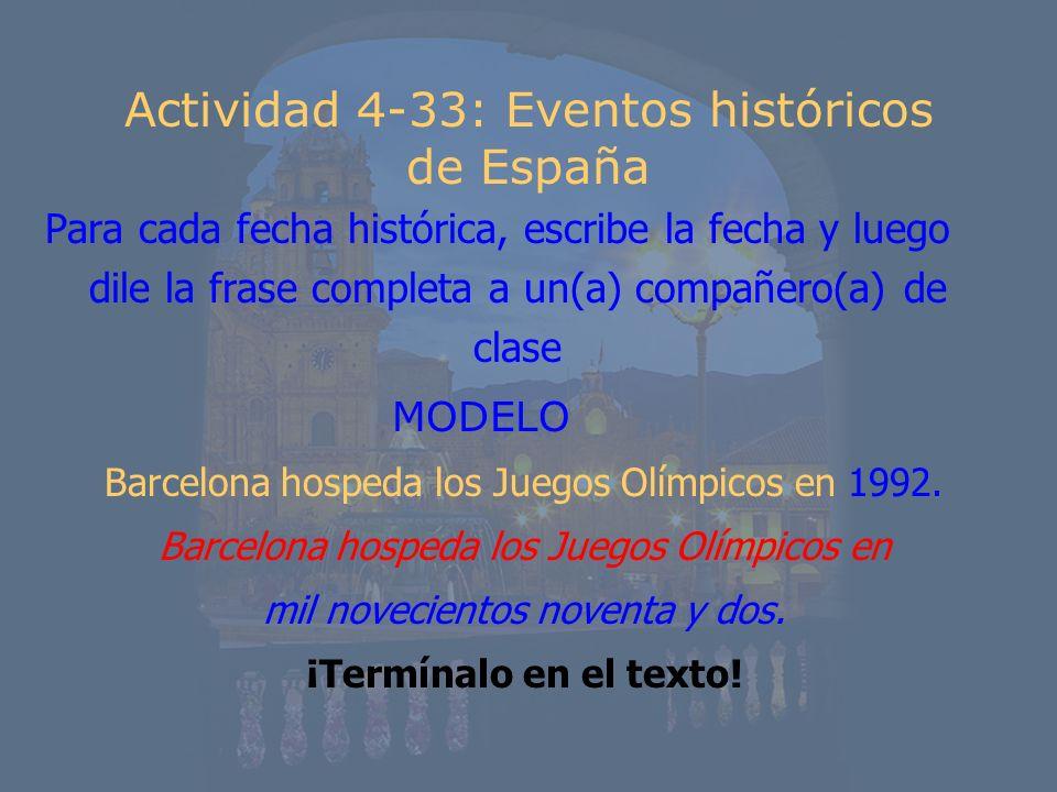 Actividad 4-33: Eventos históricos de España Para cada fecha histórica, escribe la fecha y luego dile la frase completa a un(a) compañero(a) de clase
