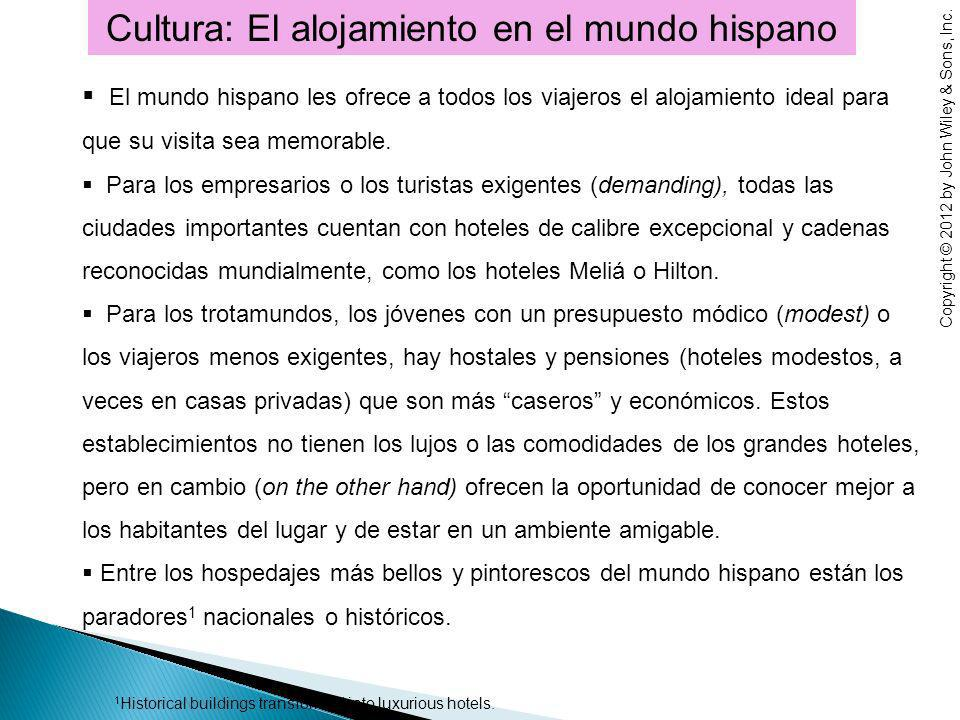 Cultura: El alojamiento en el mundo hispano El mundo hispano les ofrece a todos los viajeros el alojamiento ideal para que su visita sea memorable.