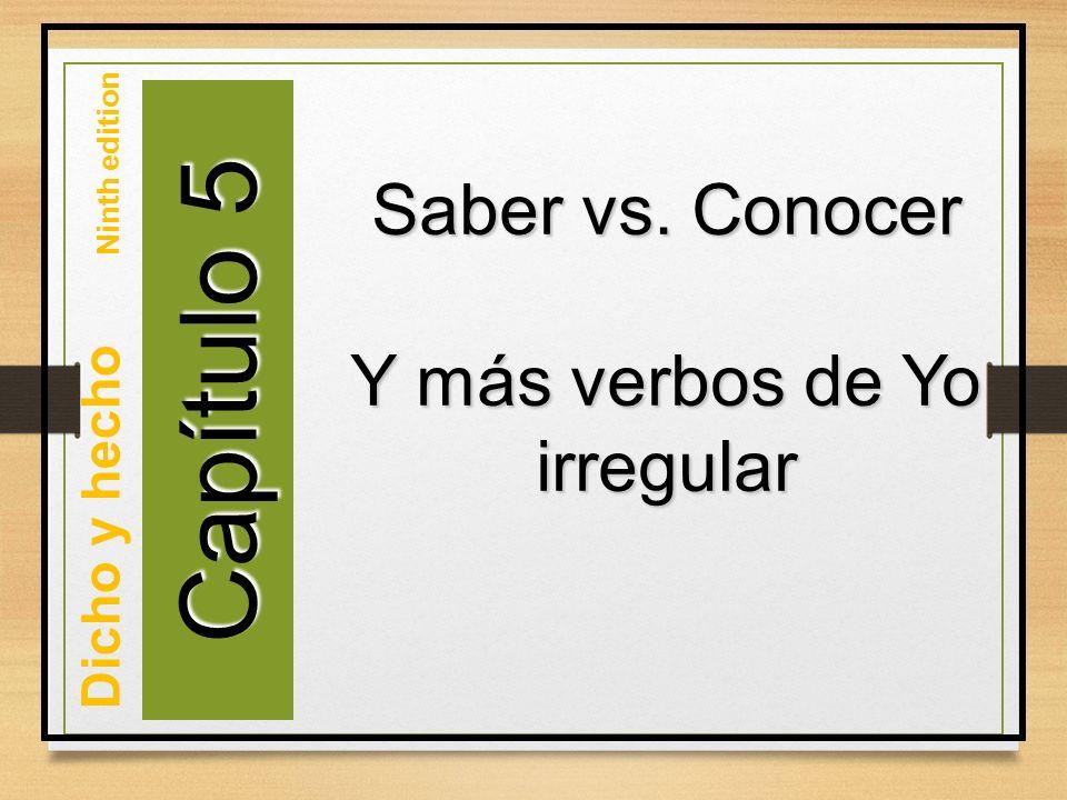 Capítulo 5 Saber vs. Conocer Y más verbos de Yo irregular Dicho y hecho Ninth edition