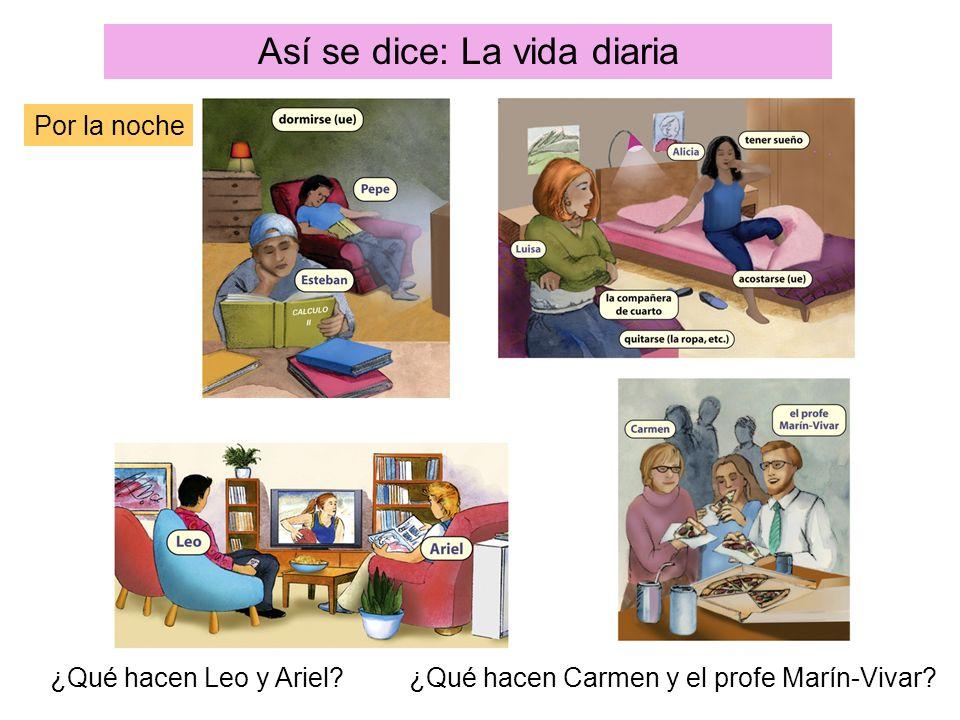 Así se dice: La vida diaria Por la noche ¿Qué hacen Leo y Ariel? ¿Qué hacen Carmen y el profe Marín-Vivar?