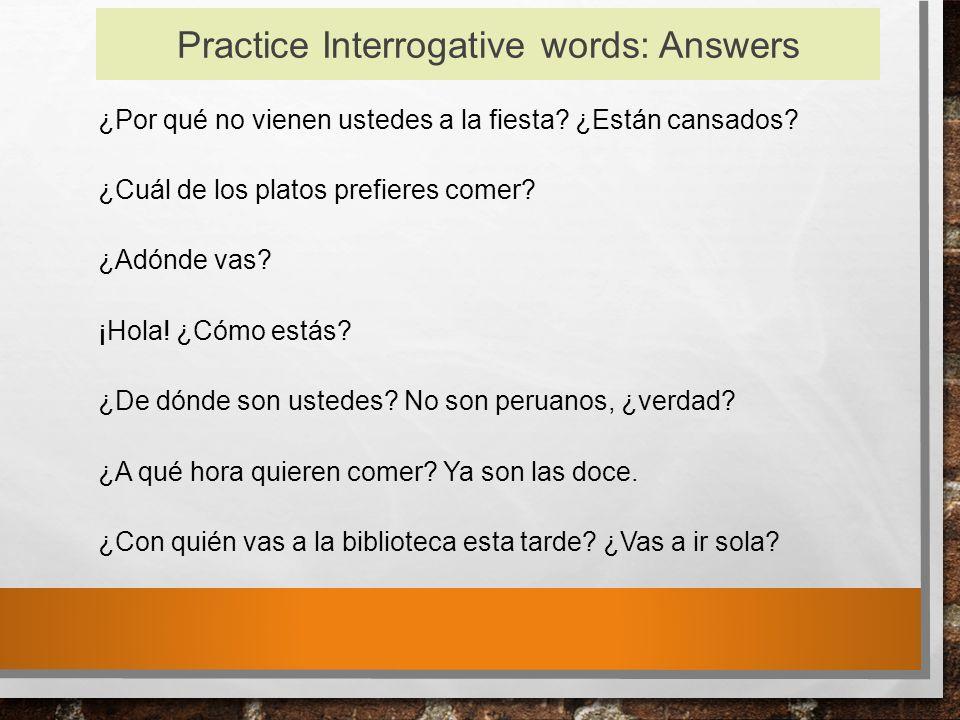 Practice Interrogative words: Answers ¿Por qué no vienen ustedes a la fiesta.