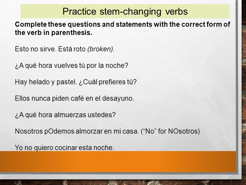 Complete these questions and statements with the correct form of the verb in parenthesis. Esto no sirve. Está roto (broken). ¿A qué hora vuelves tú po