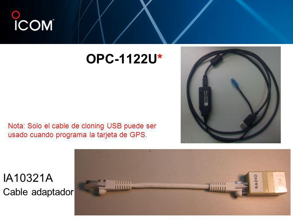 OPC-1122U* IA10321A Cable adaptador Nota: Solo el cable de cloning USB puede ser usado cuando programa la tarjeta de GPS.