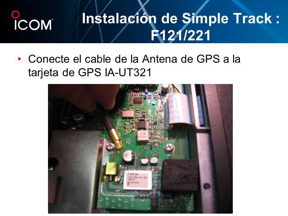 Conecte el cable de la Antena de GPS a la tarjeta de GPS IA-UT321 Instalación de Simple Track : F121/221