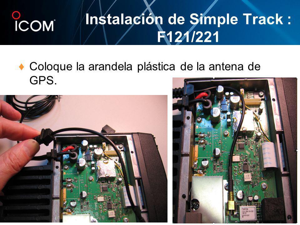 Coloque la arandela plástica de la antena de GPS. Instalación de Simple Track : F121/221