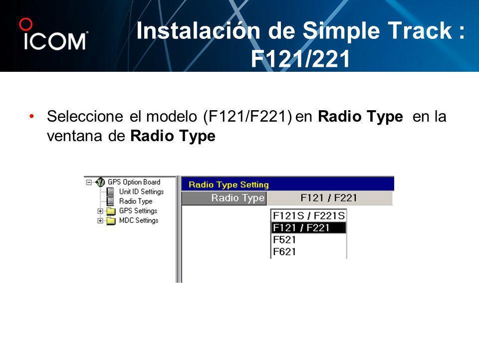 Seleccione el modelo (F121/F221) en Radio Type en la ventana de Radio Type Instalación de Simple Track : F121/221