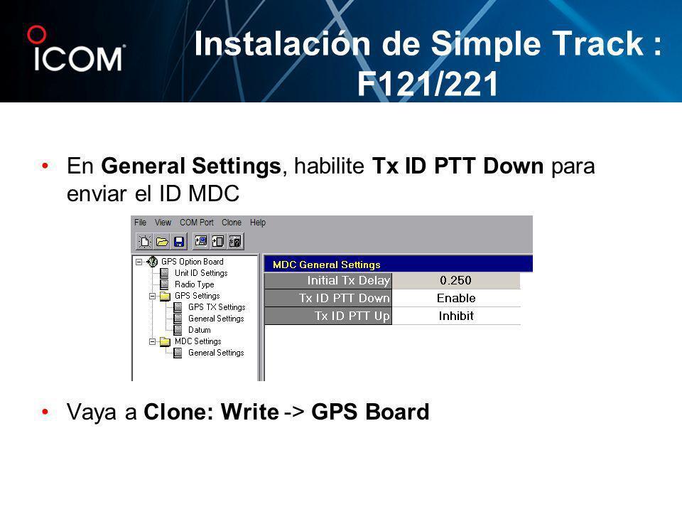 En General Settings, habilite Tx ID PTT Down para enviar el ID MDC Vaya a Clone: Write -> GPS Board Instalación de Simple Track : F121/221