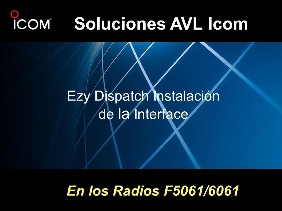 En los Radios F5061/6061 Soluciones AVL Icom Ezy Dispatch Instalación de la Interface
