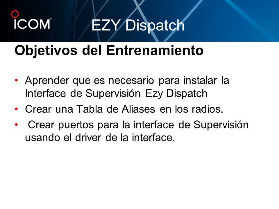 Objetivos del Entrenamiento Aprender que es necesario para instalar la Interface de Supervisión Ezy Dispatch Crear una Tabla de Aliases en los radios.