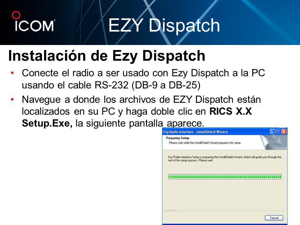 Instalación de Ezy Dispatch Conecte el radio a ser usado con Ezy Dispatch a la PC usando el cable RS-232 (DB-9 a DB-25) Navegue a donde los archivos d
