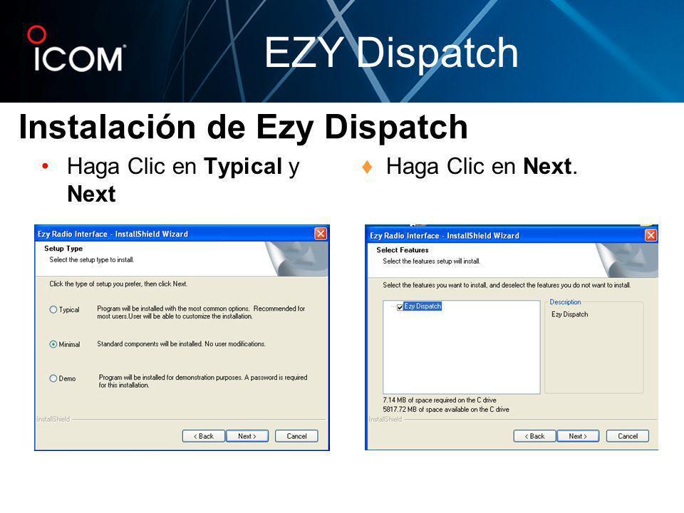 Haga Clic en Typical y Next Haga Clic en Next. Instalación de Ezy Dispatch EZY Dispatch