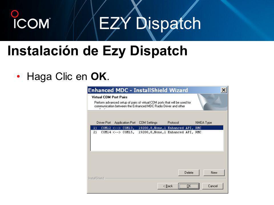 Haga Clic en OK. Instalación de Ezy Dispatch EZY Dispatch