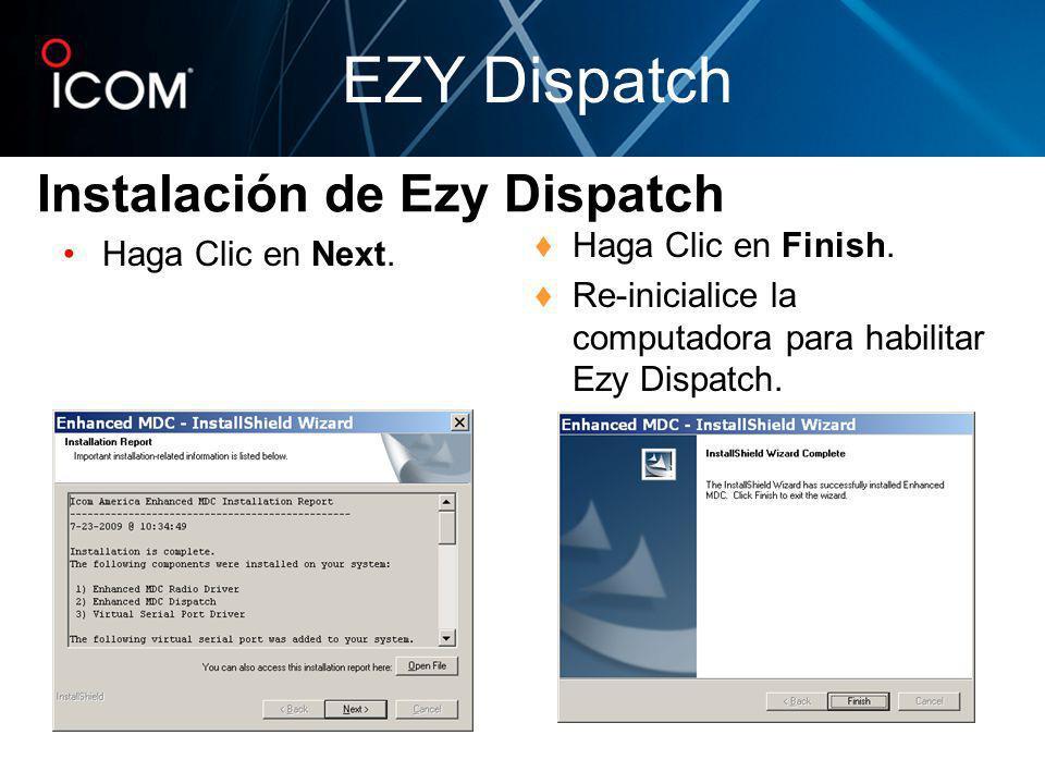 Haga Clic en Next. Haga Clic en Finish. Re-inicialice la computadora para habilitar Ezy Dispatch. Instalación de Ezy Dispatch EZY Dispatch