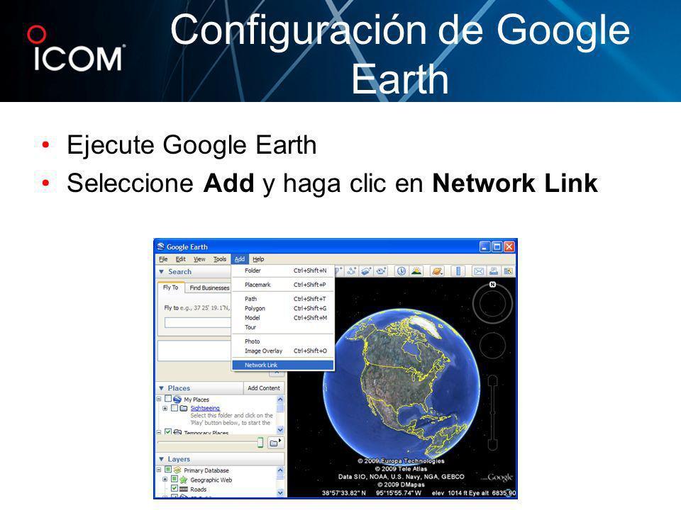 Ejecute Google Earth Seleccione Add y haga clic en Network Link Configuración de Google Earth