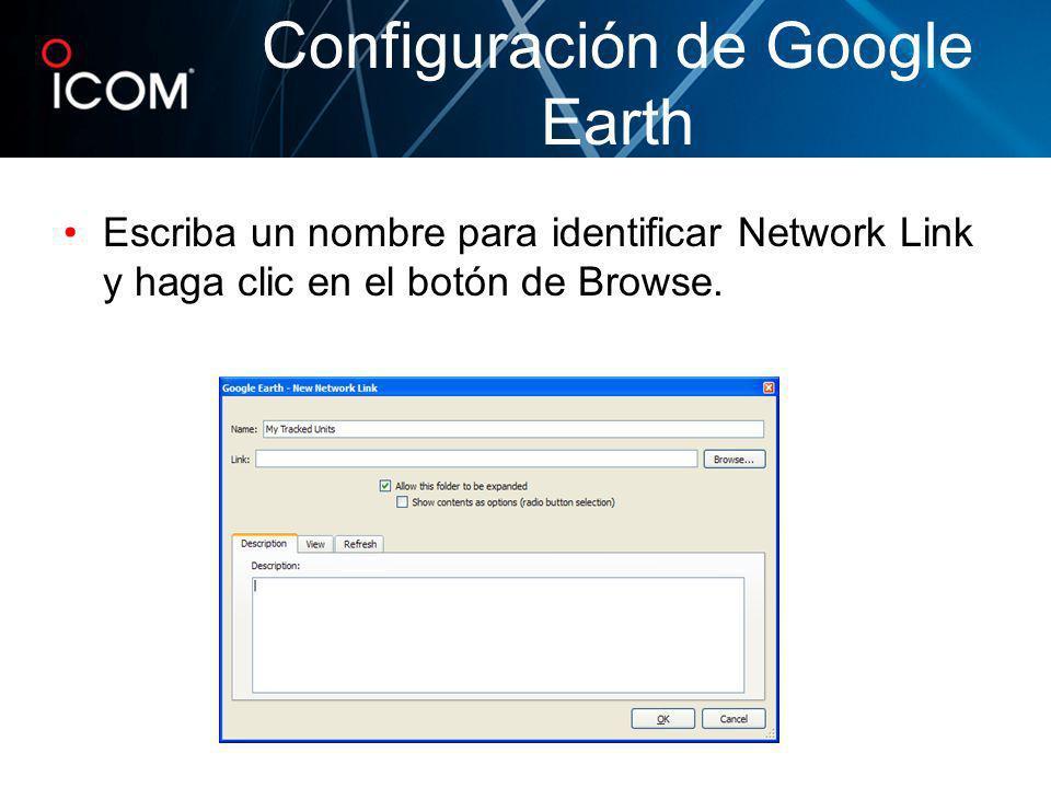 Escriba un nombre para identificar Network Link y haga clic en el botón de Browse. Configuración de Google Earth