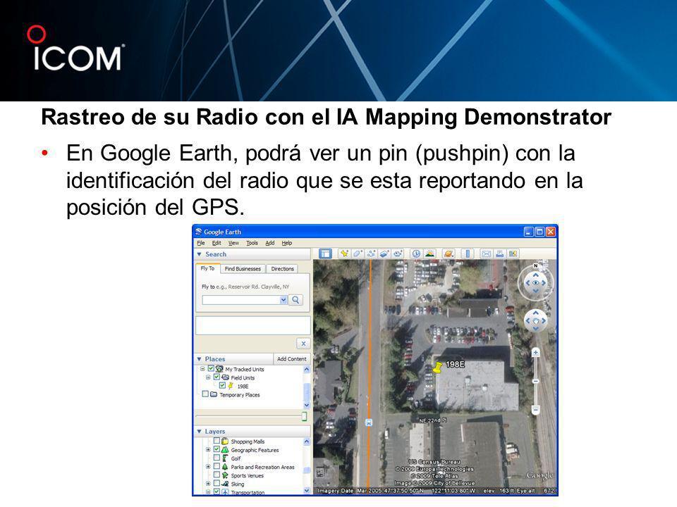 Rastreo de su Radio con el IA Mapping Demonstrator En Google Earth, podrá ver un pin (pushpin) con la identificación del radio que se esta reportando